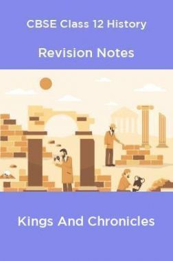 CBSE Class 12 History Revision Notes Kings And Chronicles