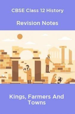 CBSE Class 12 History Revision Notes Kings, Farmers And Towns