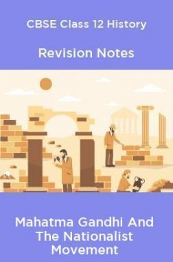 CBSE Class 12 History Revision Notes Mahatma Gandhi And The Nationalist Movement
