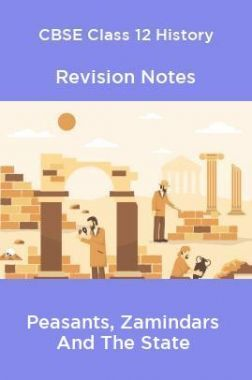 CBSE Class 12 History Revision Notes Peasants, Zamindars And The State