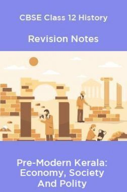 CBSE Class 12 History Revision Notes Pre-Modern Kerala: Economy, Society And Polity