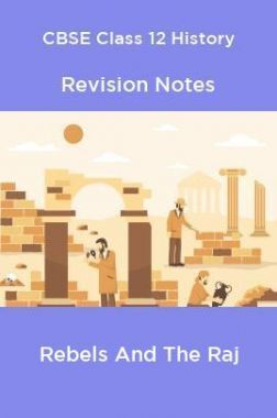 CBSE Class 12 History Revision Notes Rebels And The Raj