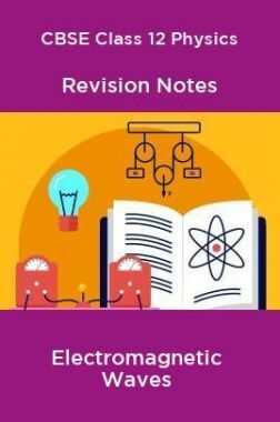 CBSE Class 12 Physics Revision Notes Electromagnetic Waves