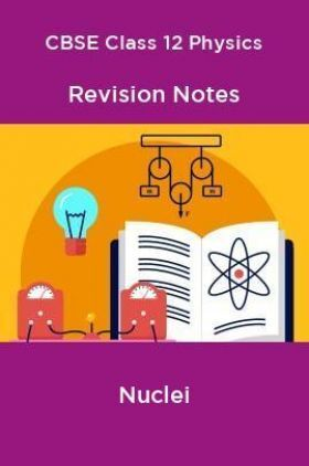 CBSE Class 12 Physics Revision Notes Nuclei