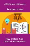 CBSE Class 12 Physics Revision Notes Ray Optics And Optical Instruments