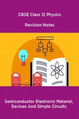 CBSE Class 12 Physics Revision Notes Semiconductor Electronic Material, Devices And Simple Circuits