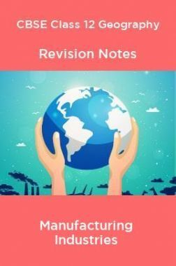 CBSE Class 12 Geography Revision Notes Manufacturing Industries