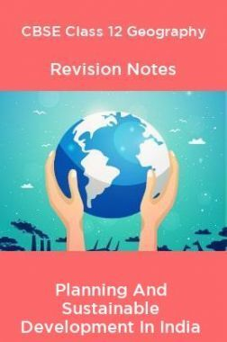 CBSE Class 12 Geography Revision Notes Planning And Sustainable Development In India