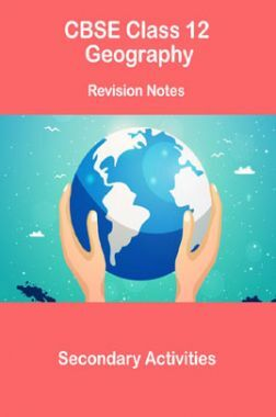 CBSE Class 12 Geography Revision Notes Secondary Activities
