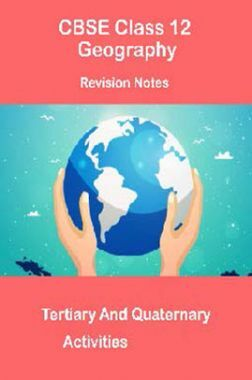 CBSE Class 12 Geography Revision Notes Tertiary And Quaternary Activities