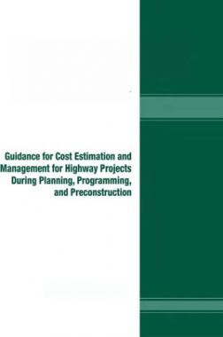 Guidance For Cost Estimation And Management For Highway Projects During Planning Programming And Preconstruction