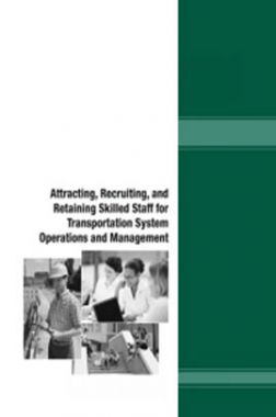 Attracting Recruiting And Retaining Skilled Staff For Transportation System Operations And Management