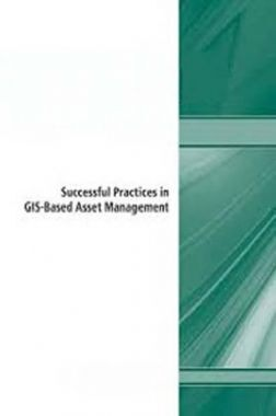 Successful Practices In GIS-Based Asset Management