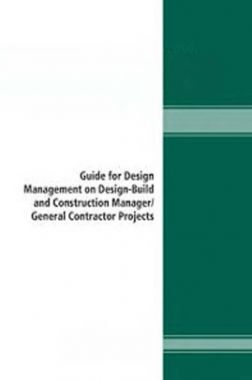 Guide For Design Management on Design Build And Construction Manager/General Contractor Projects