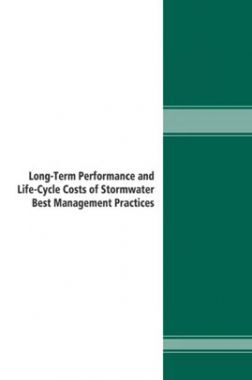 Long Term Performance And Life Cycle Costs Of Stormwater Best Management Practices