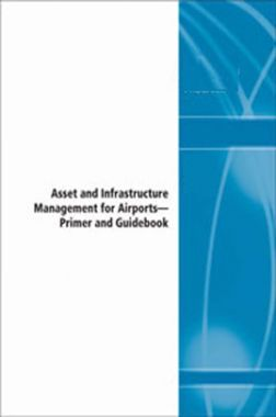 Asset And Infrastructure Management For Airports Primer And Guidebook