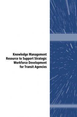 Knowledge Management Resource To Support Strategic Workforce Development For Transit Agencies