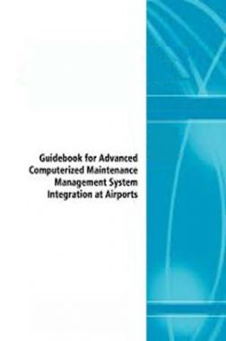 Guidebook For Advanced Computerized Maintenance Management System Integration At Airports