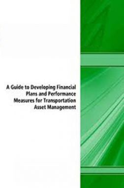 A Guide To Developing Financial Plans And Performance Measures For Transportation Asset Management