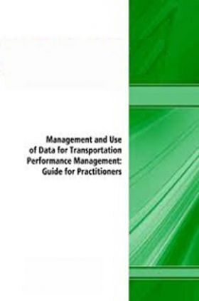 Management And Use Of Data For Transportation Performance Management Guide For Practitioners