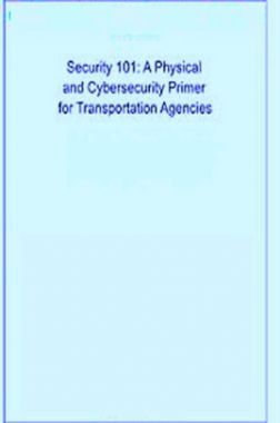Security 101 A Physical And Cybersecurity Primer For Transportation Agencies