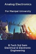 Analog Electronics For Manipal University B.Tech 3rd Sem Electrical & Electronic Engineering