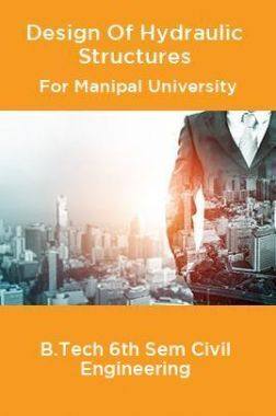 Design Of Hydraulic Structures For Manipal University B.Tech 6th Sem Civil Engineering