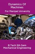 Dynamics Of Machines For Manipal University B.Tech 5th Sem Mechanical Engineering