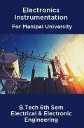 Electronics Instrumentation For Manipal University B.Tech 6th Sem Electrical & Electronic Engineering