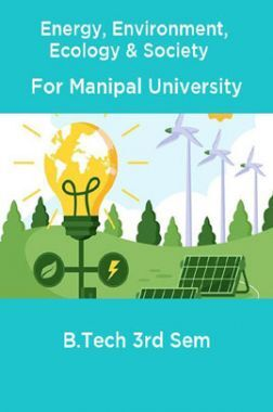 Energy, Environment, Ecology & Society For Manipal University B.Tech 3rd sem