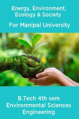 Energy, Environment, Ecology & Society  For Manipal University B.Tech 4th sem Environmental Sciences Engineering