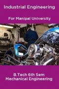 Industrial Engineering For Manipal University B.Tech 6th Sem Mechanical Engineering