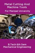 Metal Cutting And Machine Tools For Manipal University B.Tech 6th Sem Mechanical Engineering