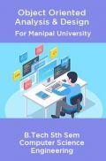 Object Oriented Analysis & Design For Manipal University B.Tech 5th Sem Computer Science Engineering