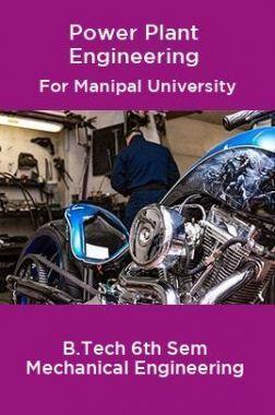Power Plant Engineering For Manipal University B.Tech 6th Sem Mechanical Engineering