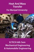 Heat And Mass Transfer For Manipal University B.Tech 6th Sem Mechanical Engineering & Automobile Engineering
