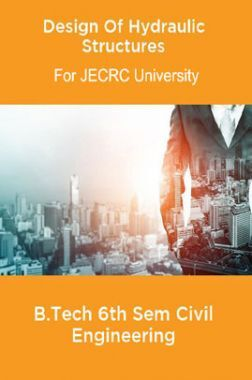 Design Of Hydraulic Structures B.Tech 6th Sem Civil Engineering For JECRC University