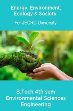 Energy, Environment, Ecology & Society  B.Tech 4th sem Environmental Sciences Engineering For JECRC University