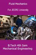 Fluid Mechanics B.Tech 4th Sem Mechanical Engineering For JECRC University