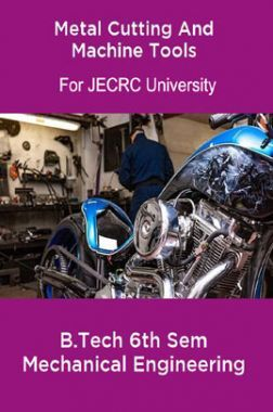 Metal Cutting And Machine Tools B.Tech 6th Sem Mechanical Engineering For JECRC University