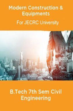 Modern Construction & Equipments B.Tech 7th Sem Civil Engineering For JECRC University