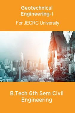 Geotechnical Engineering-I B.Tech 6th Sem Civil Engineering For JECRC University