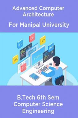 Advanced Computer Architecture For Manipal University B. Tech 6th Sem Computer Science Engineering