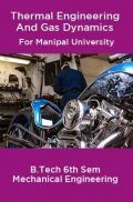 Thermal Engineering And Gas Dynamics For Manipal University B. Tech 6th Sem Mechanical Engineering