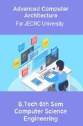 Advanced Computer Architecture For JECRC University B. Tech 6th Sem Computer Science Engineering