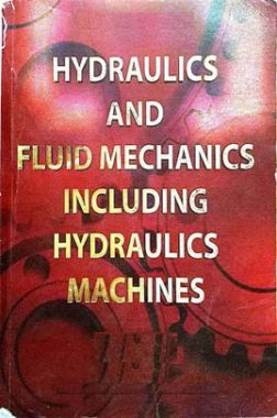 Hydraulics And Fluid Mechanics Including Hydraulics Machines (In SI Units)