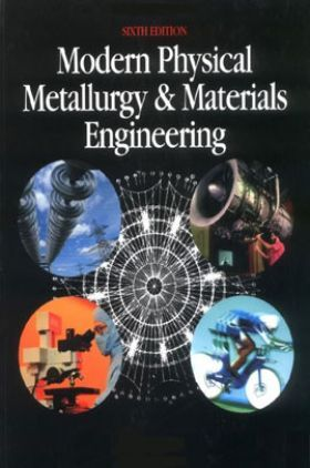 Modern Physical Metallurgy And Materials Engineering Sixth Edition