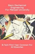 Basic Mechanical Engineering For Manipal University B.Tech First Year Common For All Branches