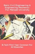 Basic Civil Engineering & Engineering Mechanics For Manipal University B.Tech First Year Common For All Branches