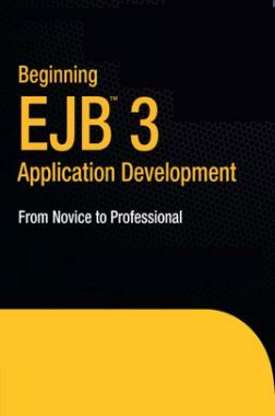 Beginning EJB 3 Application Development From Novice To Professional